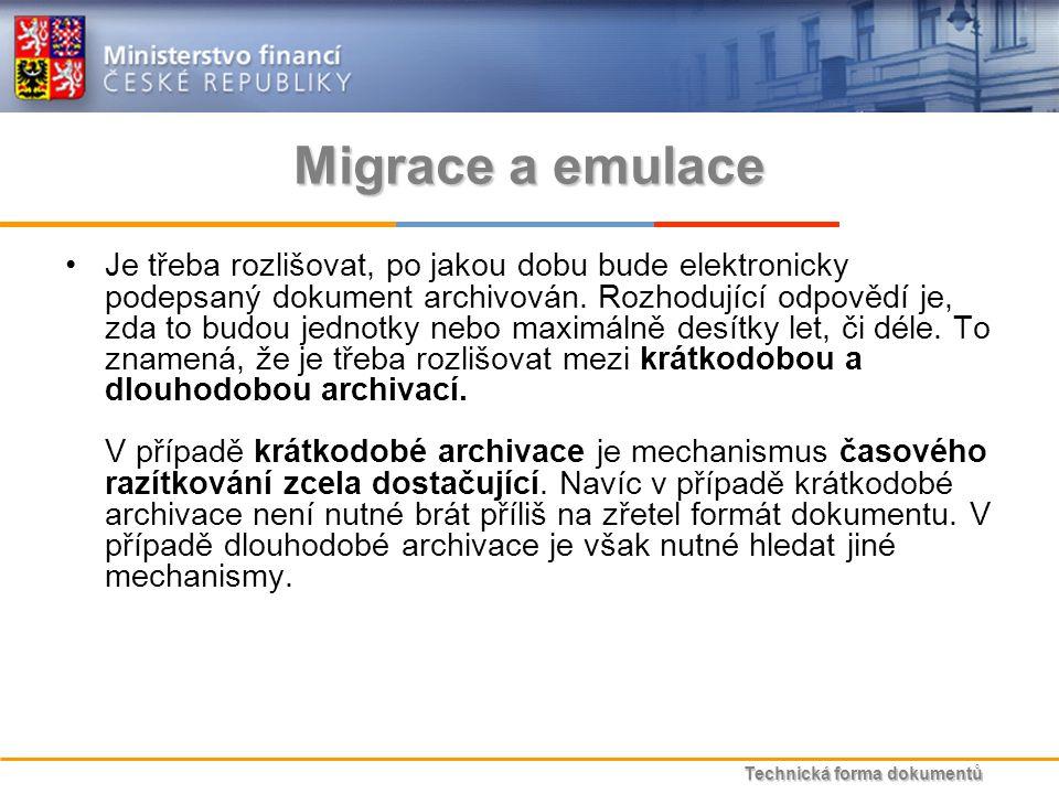 Technická forma dokumentů Migrace a emulace Je třeba rozlišovat, po jakou dobu bude elektronicky podepsaný dokument archivován.