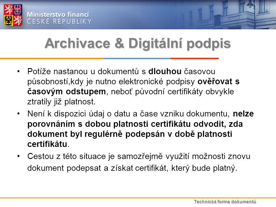 Technická forma dokumentů Archivace & Digitální podpis Potíže nastanou u dokumentů s dlouhou časovou působností,kdy je nutno elektronické podpisy ověřovat s časovým odstupem, neboť původní certifikáty obvykle ztratily již platnost.