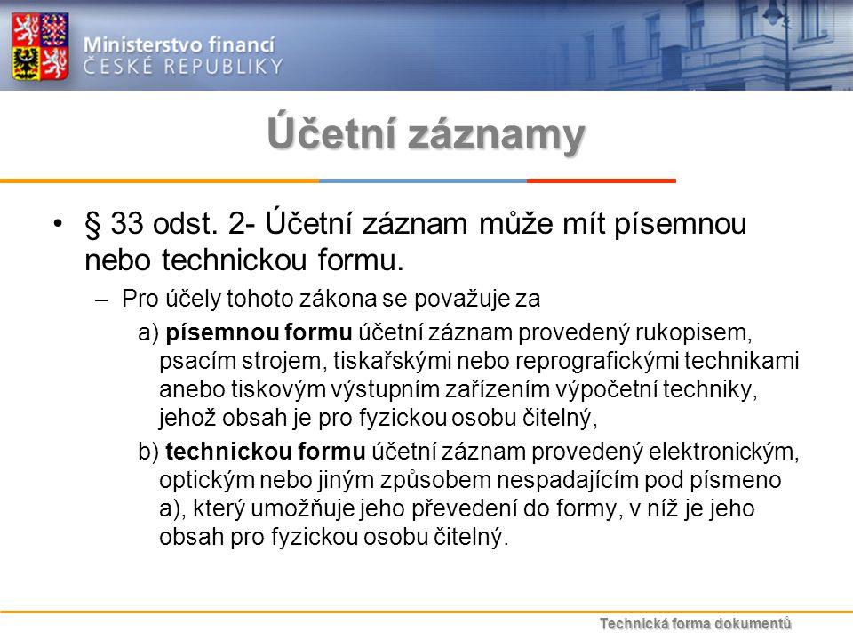 Technická forma dokumentů Účetní záznamy § 33 odst.