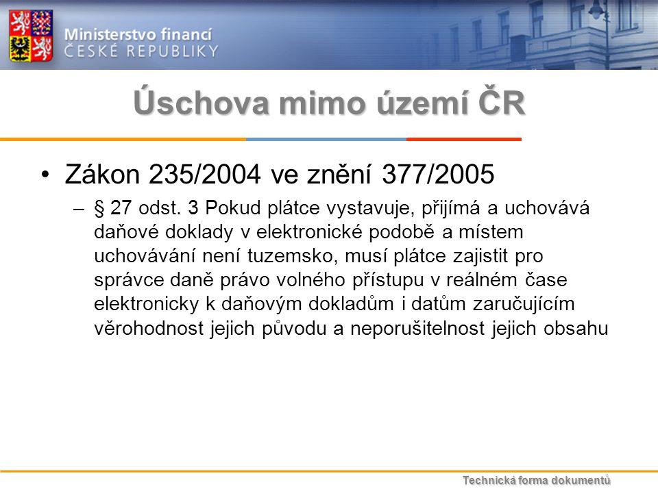 Technická forma dokumentů Úschova mimo území ČR Zákon 235/2004 ve znění 377/2005 –§ 27 odst.
