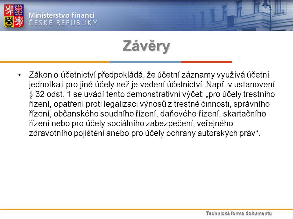 Technická forma dokumentů Závěry Zákon o účetnictví předpokládá, že účetní záznamy využívá účetní jednotka i pro jiné účely než je vedení účetnictví.