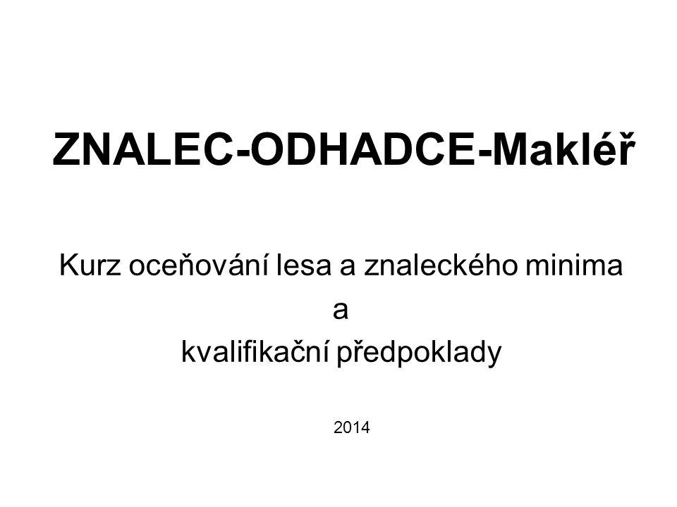 ZNALEC-ODHADCE-Makléř Kurz oceňování lesa a znaleckého minima a kvalifikační předpoklady 2014