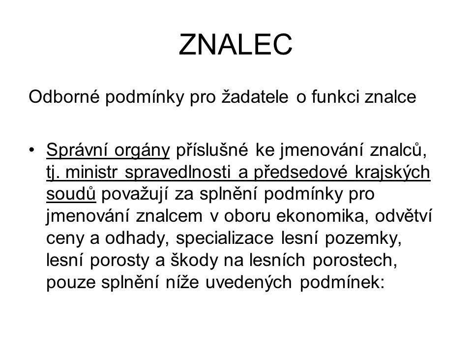 ZNALEC Odborné podmínky pro žadatele o funkci znalce Správní orgány příslušné ke jmenování znalců, tj.