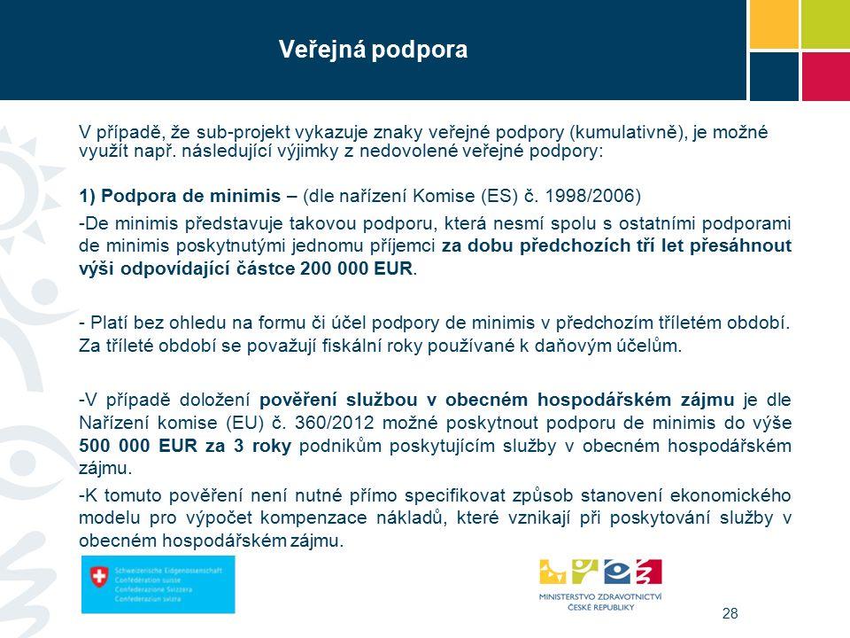 28 Veřejná podpora V případě, že sub-projekt vykazuje znaky veřejné podpory (kumulativně), je možné využít např.