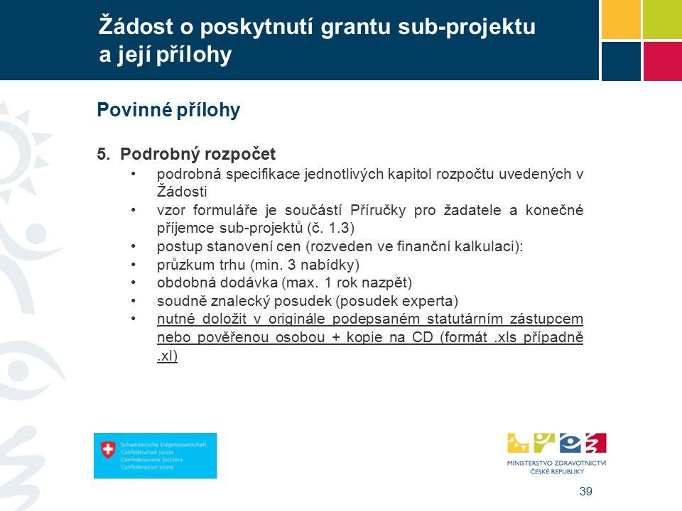 39 Žádost o poskytnutí grantu sub-projektu a její přílohy Povinné přílohy 5.