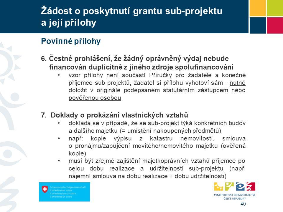 40 Žádost o poskytnutí grantu sub-projektu a její přílohy Povinné přílohy 6.