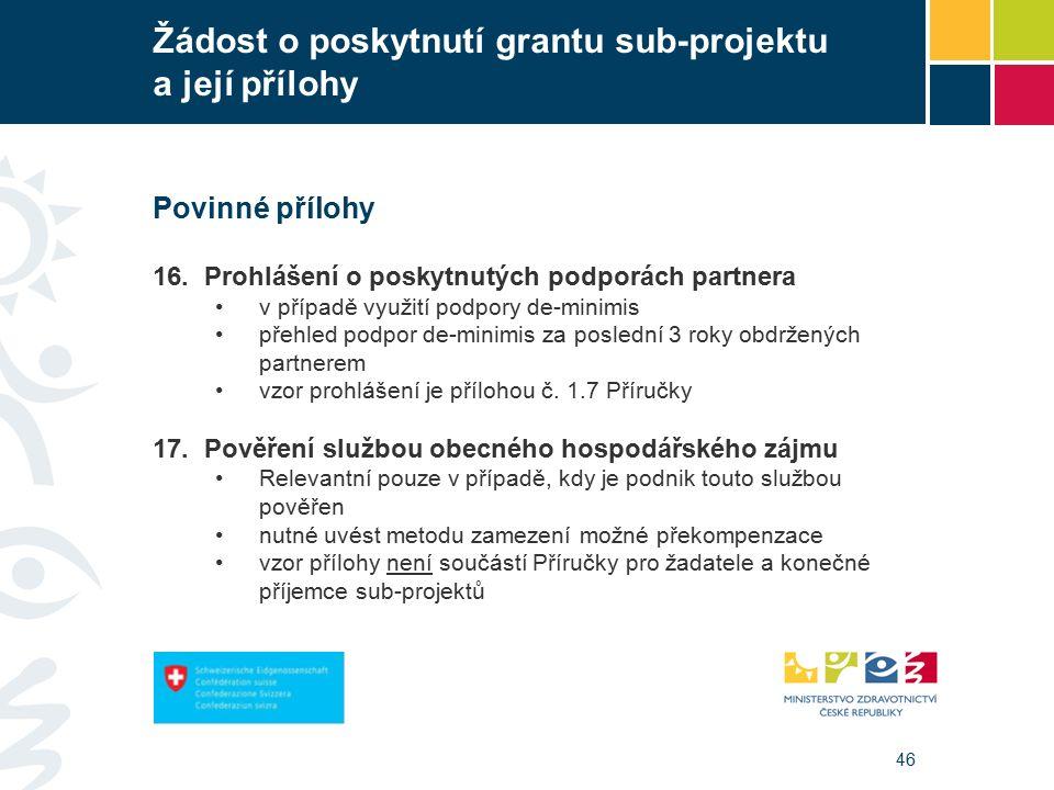 46 Žádost o poskytnutí grantu sub-projektu a její přílohy Povinné přílohy 16.