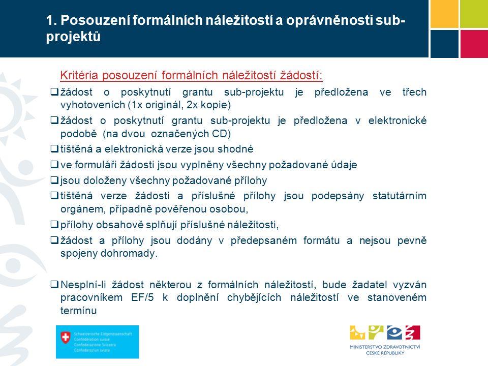 1. Posouzení formálních náležitostí a oprávněnosti sub- projektů Kritéria posouzení formálních náležitostí žádostí:  žádost o poskytnutí grantu sub-p