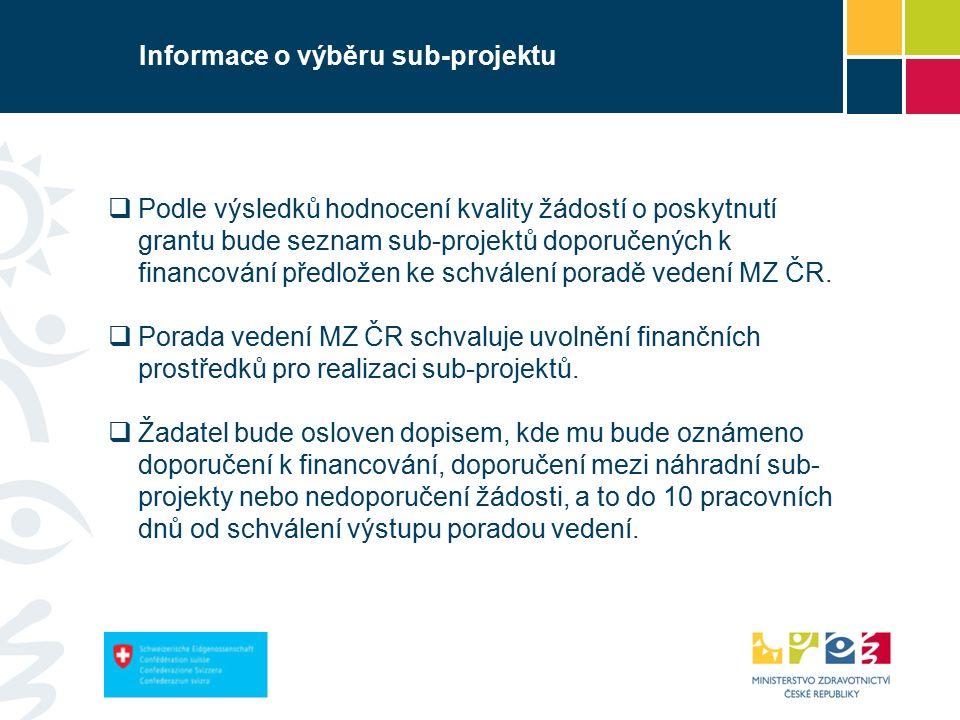 Informace o výběru sub-projektu  Podle výsledků hodnocení kvality žádostí o poskytnutí grantu bude seznam sub-projektů doporučených k financování předložen ke schválení poradě vedení MZ ČR.