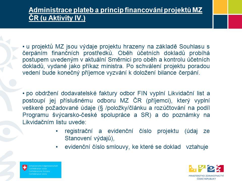 Administrace plateb a princip financování projektů MZ ČR (u Aktivity IV.) u projektů MZ jsou výdaje projektu hrazeny na základě Souhlasu s čerpáním finančních prostředků.