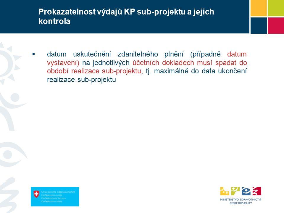 Prokazatelnost výdajů KP sub-projektu a jejich kontrola  datum uskutečnění zdanitelného plnění (případně datum vystavení) na jednotlivých účetních dokladech musí spadat do období realizace sub-projektu, tj.