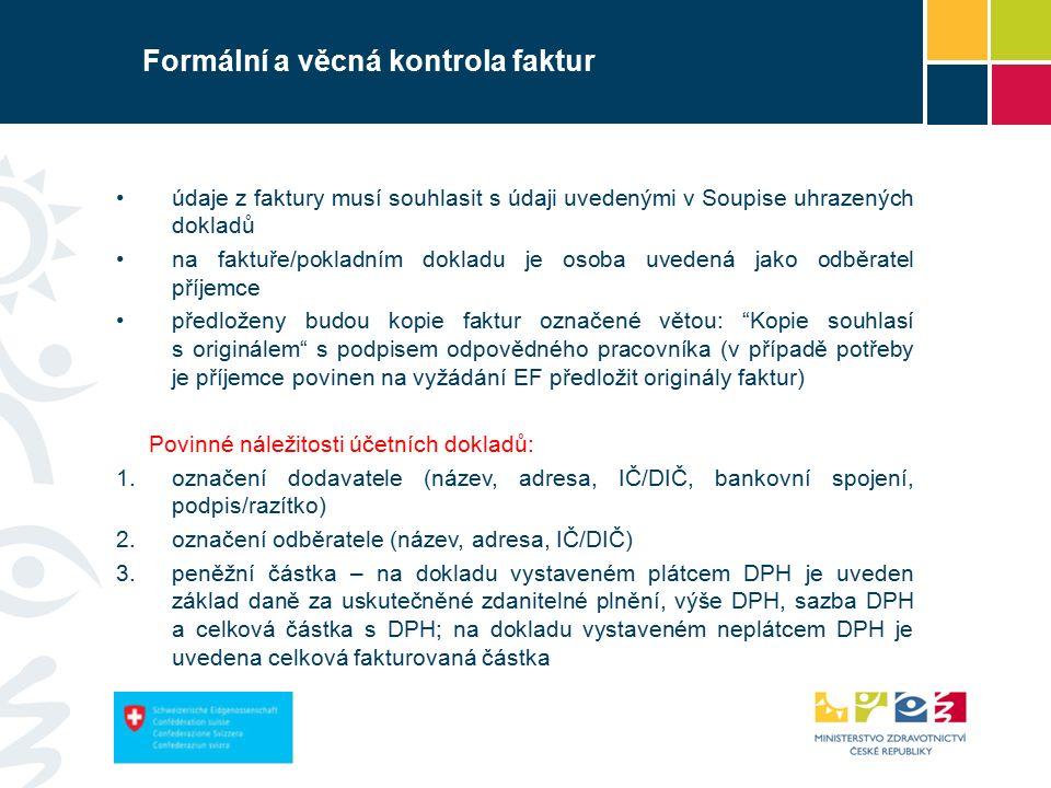 Formální a věcná kontrola faktur údaje z faktury musí souhlasit s údaji uvedenými v Soupise uhrazených dokladů na faktuře/pokladním dokladu je osoba uvedená jako odběratel příjemce předloženy budou kopie faktur označené větou: Kopie souhlasí s originálem s podpisem odpovědného pracovníka (v případě potřeby je příjemce povinen na vyžádání EF předložit originály faktur) Povinné náležitosti účetních dokladů: 1.označení dodavatele (název, adresa, IČ/DIČ, bankovní spojení, podpis/razítko) 2.označení odběratele (název, adresa, IČ/DIČ) 3.peněžní částka – na dokladu vystaveném plátcem DPH je uveden základ daně za uskutečněné zdanitelné plnění, výše DPH, sazba DPH a celková částka s DPH; na dokladu vystaveném neplátcem DPH je uvedena celková fakturovaná částka