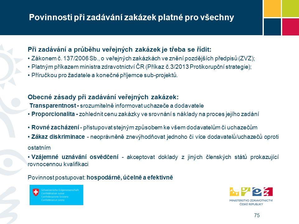 75 Povinnosti při zadávání zakázek platné pro všechny Při zadávání a průběhu veřejných zakázek je třeba se řídit: Zákonem č.