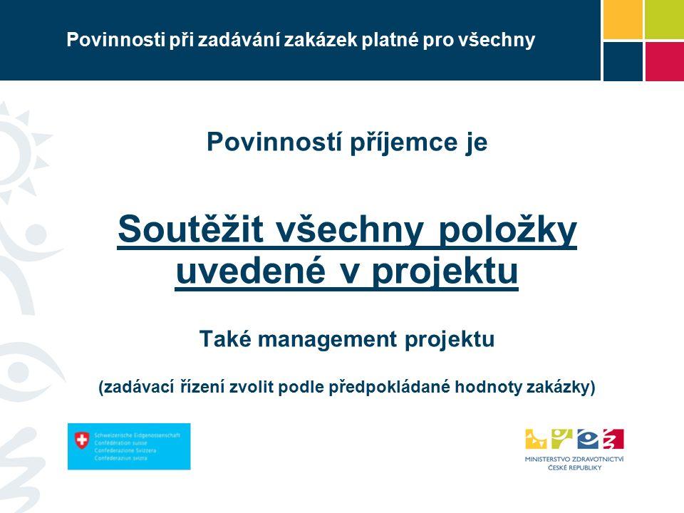Povinnosti při zadávání zakázek platné pro všechny Povinností příjemce je Soutěžit všechny položky uvedené v projektu Také management projektu (zadávací řízení zvolit podle předpokládané hodnoty zakázky)