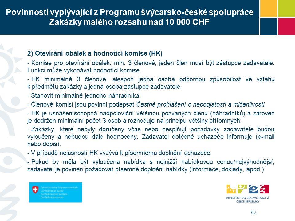 82 Povinnosti vyplývající z Programu švýcarsko-české spolupráce Zakázky malého rozsahu nad 10 000 CHF 2) Otevírání obálek a hodnotící komise (HK) - Komise pro otevírání obálek: min.