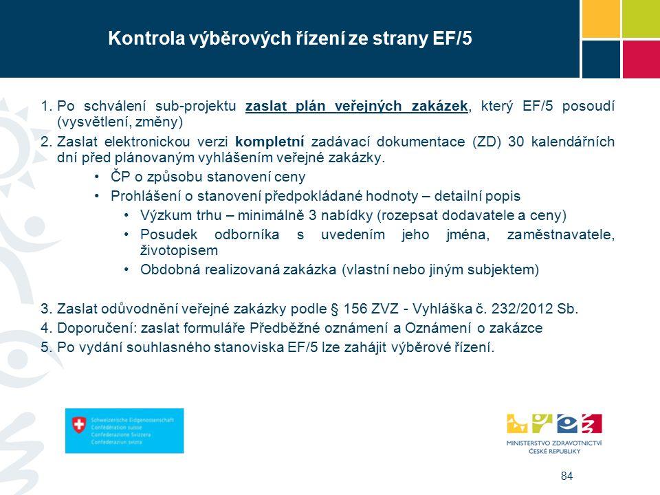 84 Kontrola výběrových řízení ze strany EF/5 1.Po schválení sub-projektu zaslat plán veřejných zakázek, který EF/5 posoudí (vysvětlení, změny) 2.Zaslat elektronickou verzi kompletní zadávací dokumentace (ZD) 30 kalendářních dní před plánovaným vyhlášením veřejné zakázky.