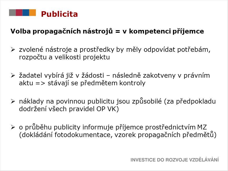 Publicita Volba propagačních nástrojů = v kompetenci příjemce  zvolené nástroje a prostředky by měly odpovídat potřebám, rozpočtu a velikosti projektu  žadatel vybírá již v žádosti – následně zakotveny v právním aktu => stávají se předmětem kontroly  náklady na povinnou publicitu jsou způsobilé (za předpokladu dodržení všech pravidel OP VK)  o průběhu publicity informuje příjemce prostřednictvím MZ (dokládání fotodokumentace, vzorek propagačních předmětů)