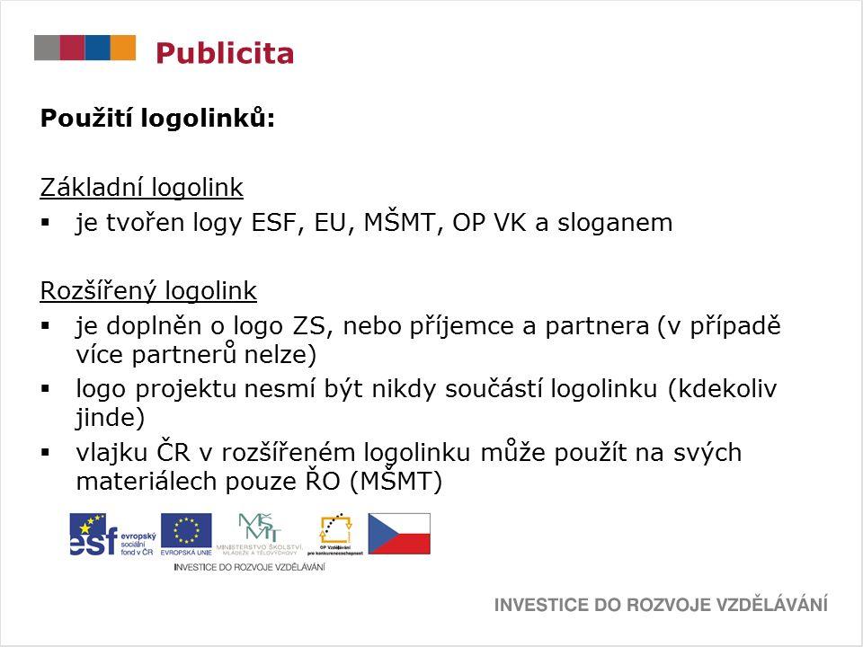 Publicita Použití logolinků: Základní logolink  je tvořen logy ESF, EU, MŠMT, OP VK a sloganem Rozšířený logolink  je doplněn o logo ZS, nebo příjemce a partnera (v případě více partnerů nelze)  logo projektu nesmí být nikdy součástí logolinku (kdekoliv jinde)  vlajku ČR v rozšířeném logolinku může použít na svých materiálech pouze ŘO (MŠMT)
