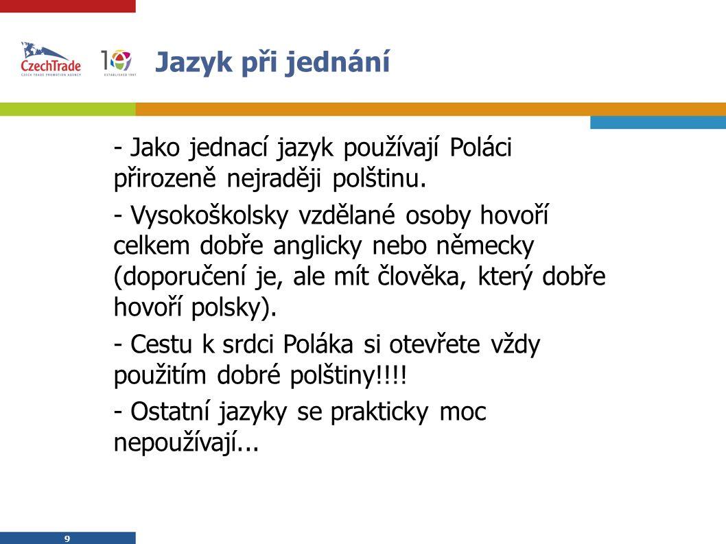 9 9 Jazyk při jednání  - Jako jednací jazyk používají Poláci přirozeně nejraději polštinu.
