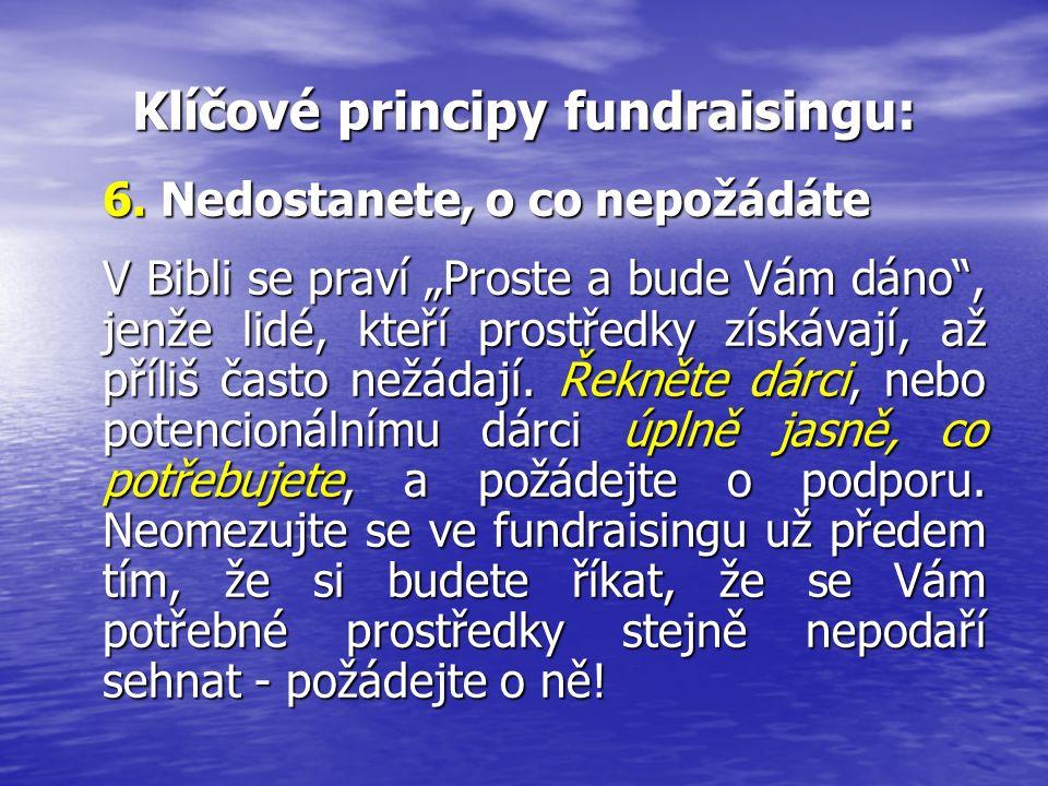 """Klíčové principy fundraisingu: 6. Nedostanete, o co nepožádáte V Bibli se praví """"Proste a bude Vám dáno"""", jenže lidé, kteří prostředky získávají, až p"""