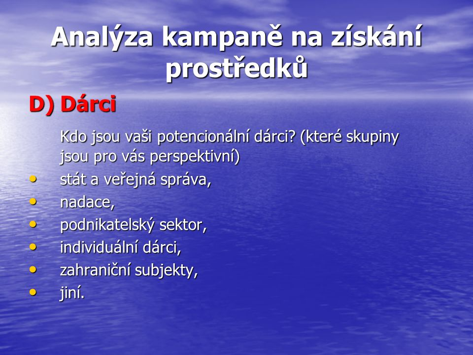 Analýza kampaně na získání prostředků D) Dárci Kdo jsou vaši potencionální dárci.