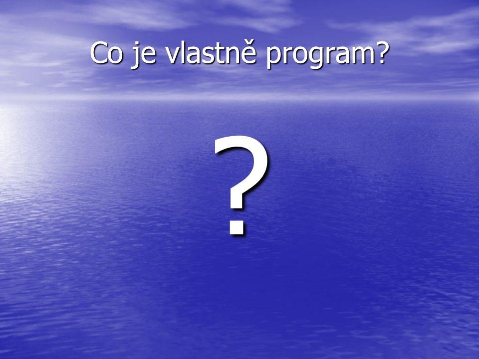 Co je vlastně program? ?