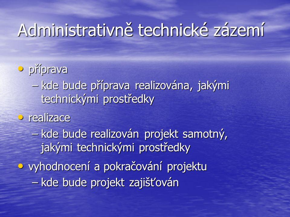 Administrativně technické zázemí příprava –k–k–k–kde bude příprava realizována, jakými technickými prostředky realizace –k–k–k–kde bude realizován projekt samotný, jakými technickými prostředky vyhodnocení a pokračování projektu –k–k–k–kde bude projekt zajišťován