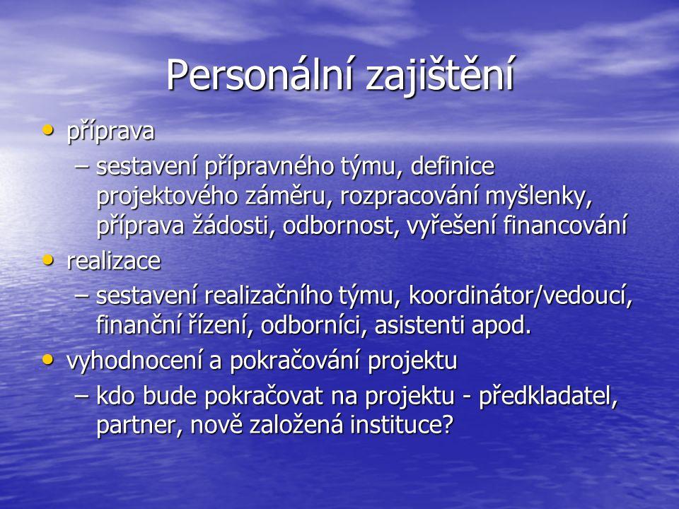 Personální zajištění příprava –s–s–s–sestavení přípravného týmu, definice projektového záměru, rozpracování myšlenky, příprava žádosti, odbornost, vyřešení financování realizace –s–s–s–sestavení realizačního týmu, koordinátor/vedoucí, finanční řízení, odborníci, asistenti apod.