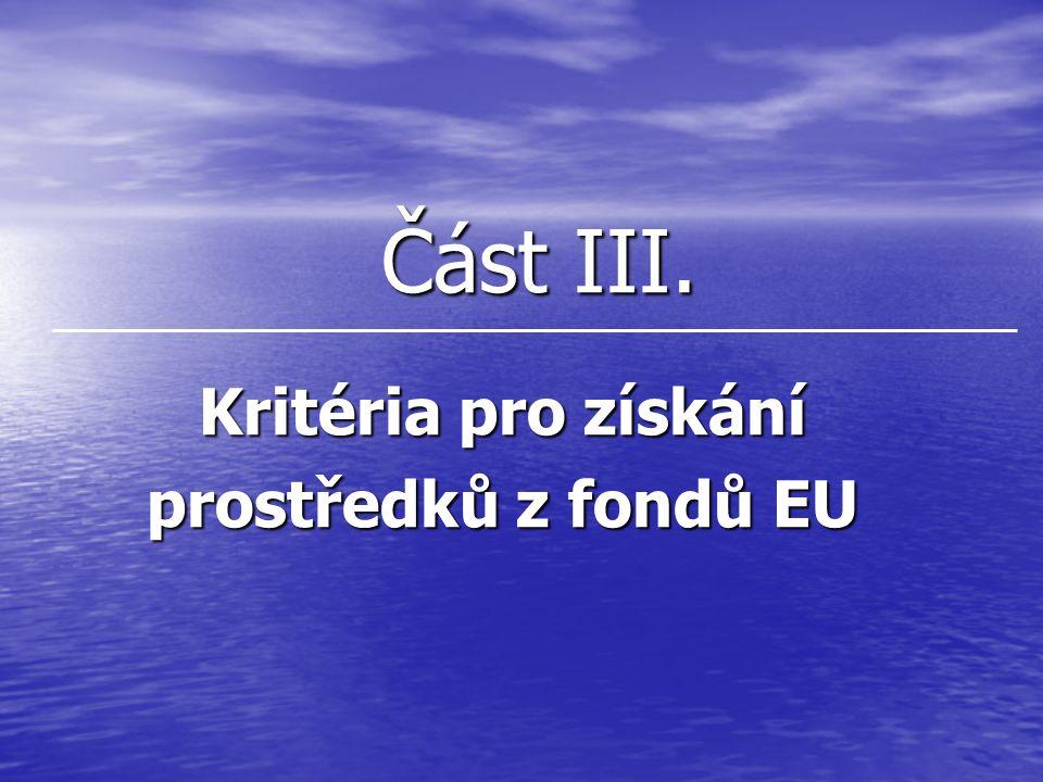 Část III. Část III. Kritéria pro získání prostředků z fondů EU