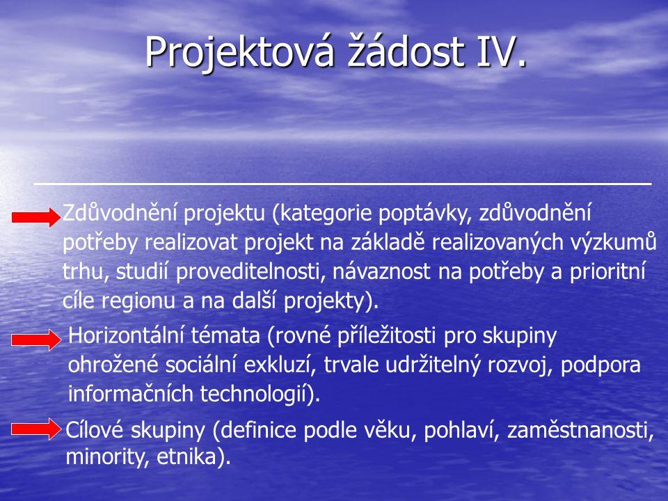 Projektová žádost IV. Zdůvodnění projektu (kategorie poptávky, zdůvodnění potřeby realizovat projekt na základě realizovaných výzkumů trhu, studií pro