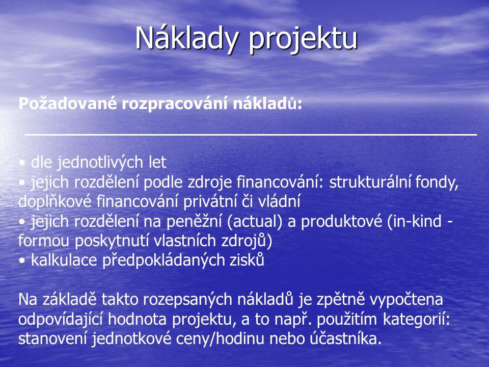 Náklady projektu Požadované rozpracování náklad ů : dle jednotlivých let jejich rozdělení podle zdroje financování: strukturální fondy, doplňkové fina