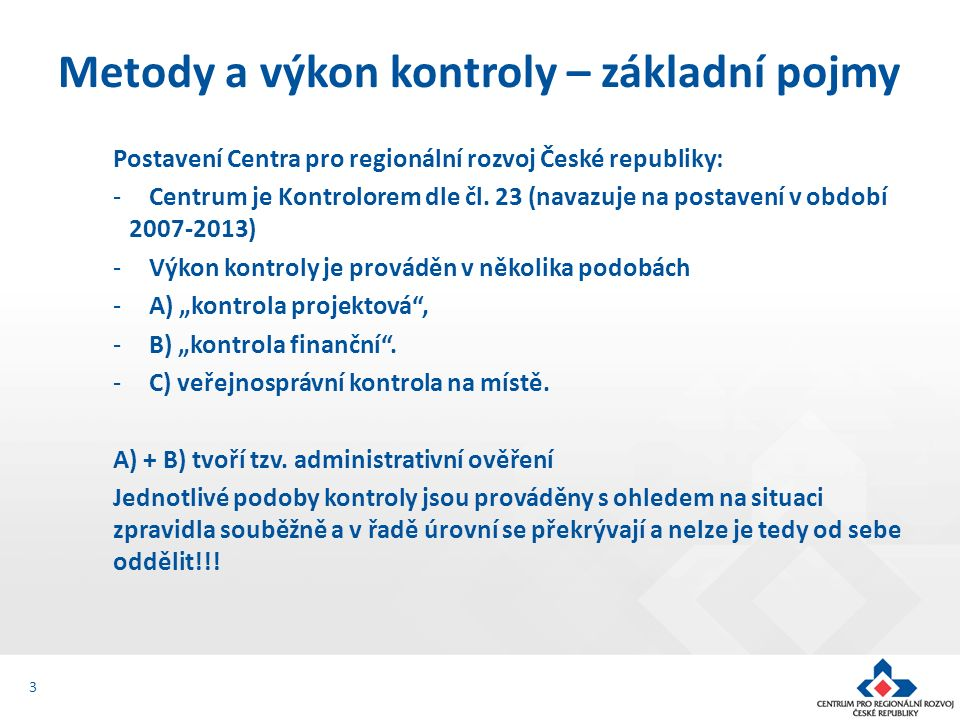 Postavení Centra pro regionální rozvoj České republiky: -Centrum je Kontrolorem dle čl. 23 (navazuje na postavení v období 2007-2013) -Výkon kontroly