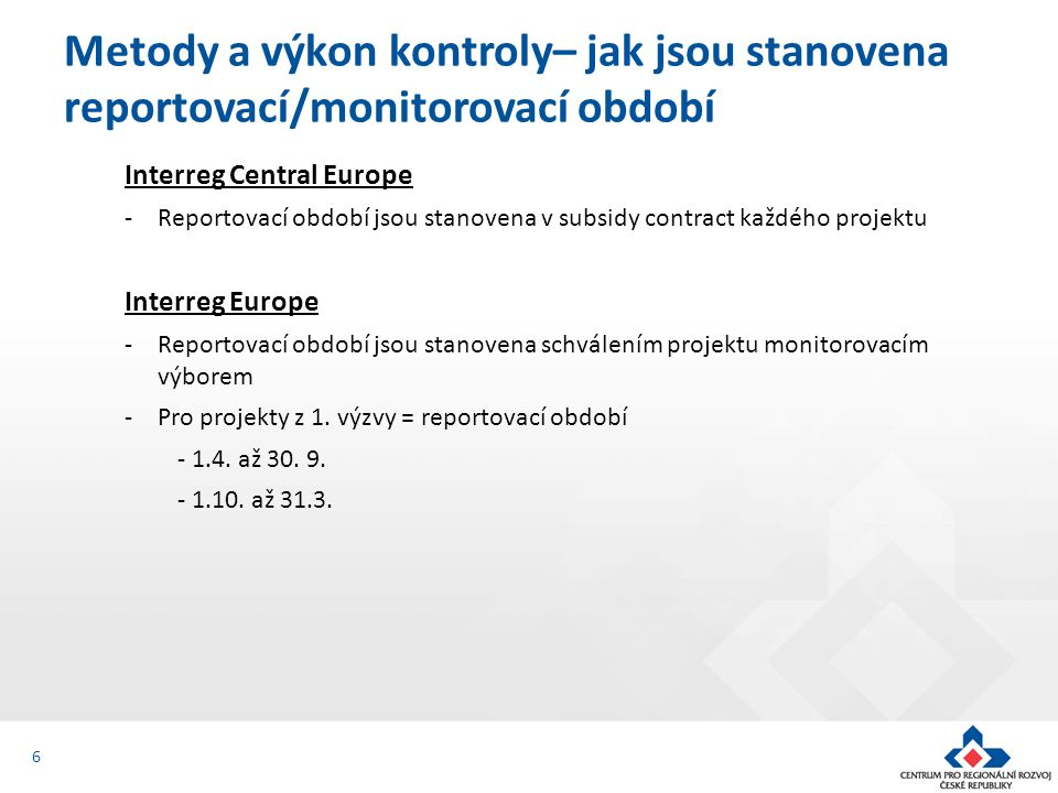 Interreg Central Europe -Reportovací období jsou stanovena v subsidy contract každého projektu Interreg Europe -Reportovací období jsou stanovena schválením projektu monitorovacím výborem -Pro projekty z 1.
