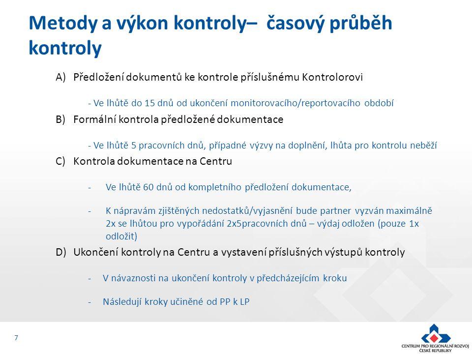A)Předložení dokumentů ke kontrole příslušnému Kontrolorovi - Ve lhůtě do 15 dnů od ukončení monitorovacího/reportovacího období B)Formální kontrola p