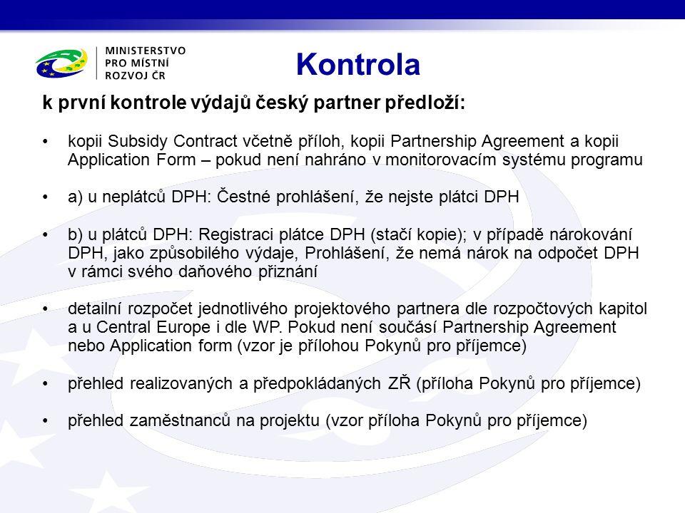 k první kontrole výdajů český partner předloží: kopii Subsidy Contract včetně příloh, kopii Partnership Agreement a kopii Application Form – pokud není nahráno v monitorovacím systému programu a) u neplátců DPH: Čestné prohlášení, že nejste plátci DPH b) u plátců DPH: Registraci plátce DPH (stačí kopie); v případě nárokování DPH, jako způsobilého výdaje, Prohlášení, že nemá nárok na odpočet DPH v rámci svého daňového přiznání detailní rozpočet jednotlivého projektového partnera dle rozpočtových kapitol a u Central Europe i dle WP.