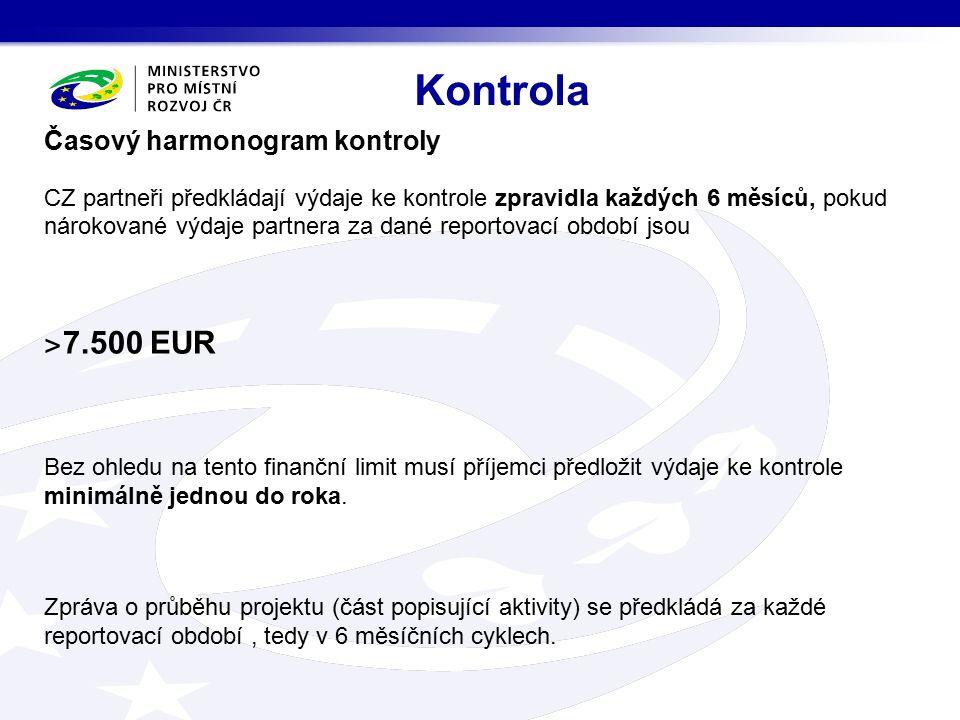 Časový harmonogram kontroly CZ partneři předkládají výdaje ke kontrole zpravidla každých 6 měsíců, pokud nárokované výdaje partnera za dané reportovací období jsou ˃ 7.500 EUR Bez ohledu na tento finanční limit musí příjemci předložit výdaje ke kontrole minimálně jednou do roka.