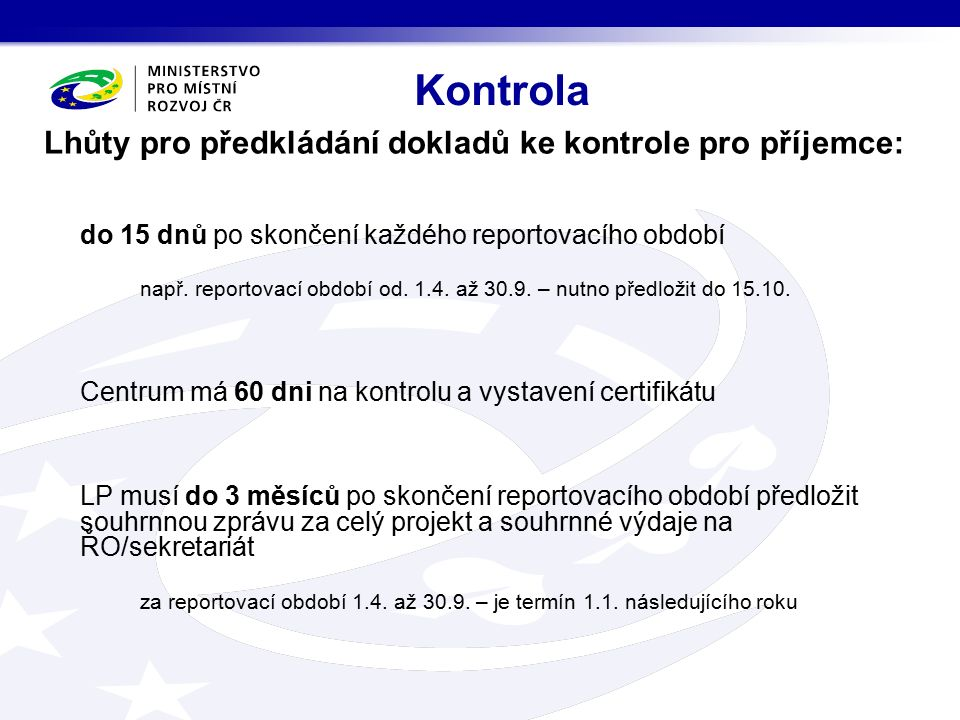 Lhůty pro předkládání dokladů ke kontrole pro příjemce: do 15 dnů po skončení každého reportovacího období např.