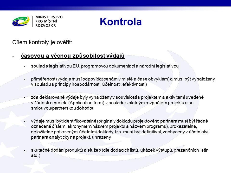 Cílem kontroly je ověřit: -časovou a věcnou způsobilost výdajů -soulad s legislativou EU, programovou dokumentací a národní legislativou -přiměřenost (výdaje musí odpovídat cenám v místě a čase obvyklém) a musí být vynaloženy v souladu s principy hospodárnosti, účelnosti, efektivnosti) -zda deklarované výdaje byly vynaloženy v souvislosti s projektem a aktivitami uvedené v žádosti o projekt (Application form),v souladu s platným rozpočtem projektu a se smlouvou/partnerskou dohodou -výdaje musí být identifikovatelné (originály dokladů projektového partnera musí být řádně označené číslem, akronymem/názvem projektu a názvem programu), prokazatelné, doložitelné potvrzenými účetními doklady, tzn.
