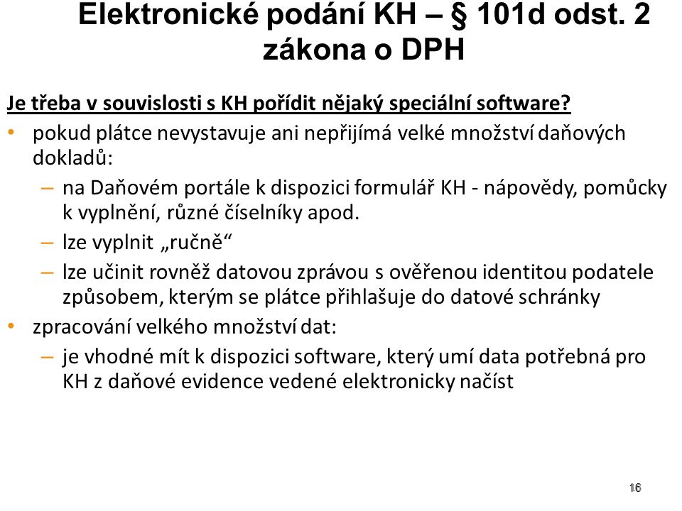 16 Elektronické podání KH – § 101d odst. 2 zákona o DPH Je třeba v souvislosti s KH pořídit nějaký speciální software? pokud plátce nevystavuje ani ne