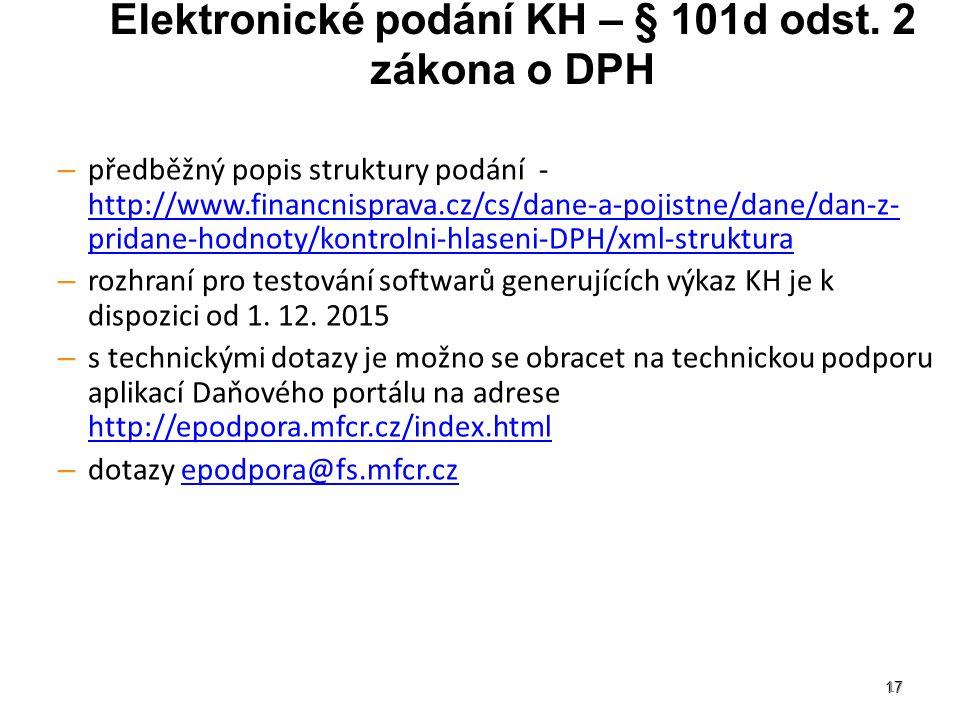 17 Elektronické podání KH – § 101d odst. 2 zákona o DPH – předběžný popis struktury podání - http://www.financnisprava.cz/cs/dane-a-pojistne/dane/dan-
