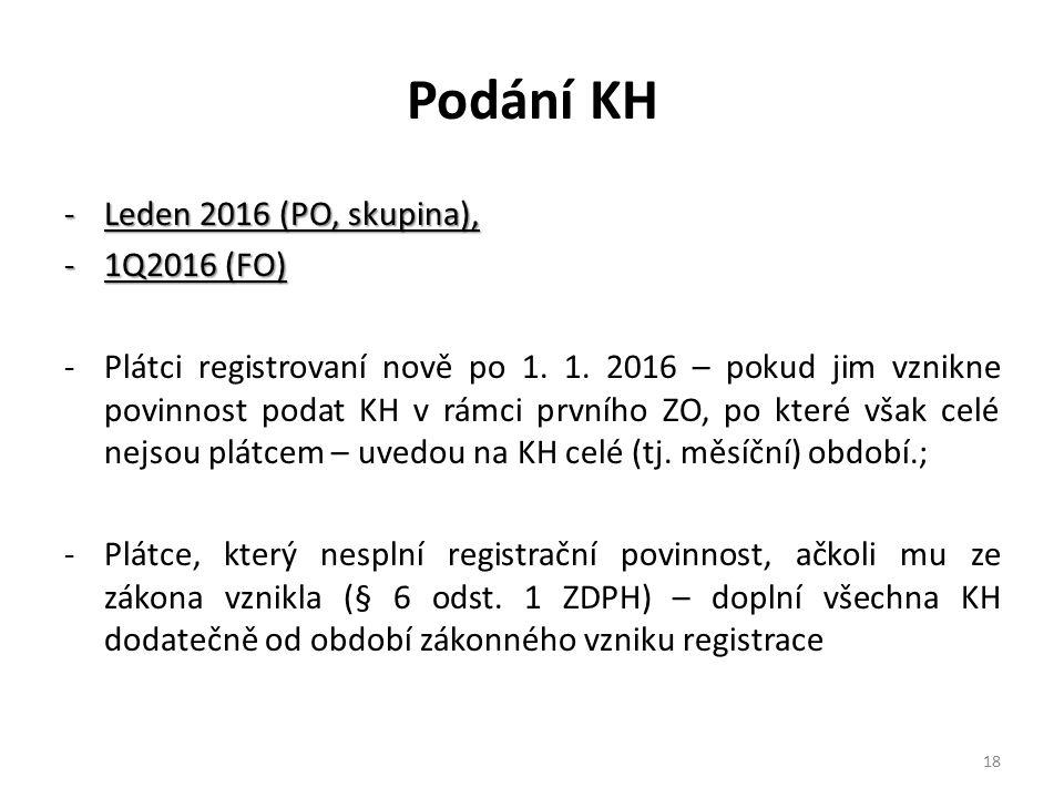 Podání KH -Leden 2016 (PO, skupina), -1Q2016 (FO) -Plátci registrovaní nově po 1. 1. 2016 – pokud jim vznikne povinnost podat KH v rámci prvního ZO, p