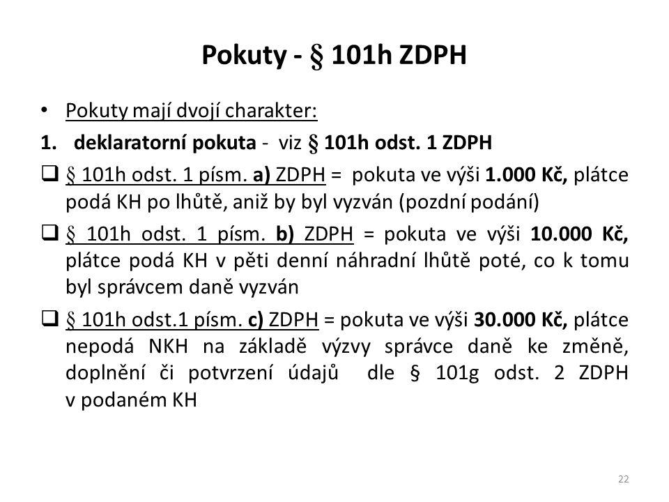 Pokuty - § 101h ZDPH Pokuty mají dvojí charakter: 1.deklaratorní pokuta - viz § 101h odst. 1 ZDPH  § 101h odst. 1 písm. a) ZDPH = pokuta ve výši 1.00
