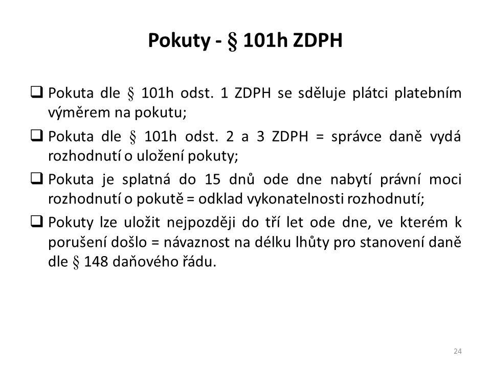 Pokuty - § 101h ZDPH  Pokuta dle § 101h odst. 1 ZDPH se sděluje plátci platebním výměrem na pokutu;  Pokuta dle § 101h odst. 2 a 3 ZDPH = správce da