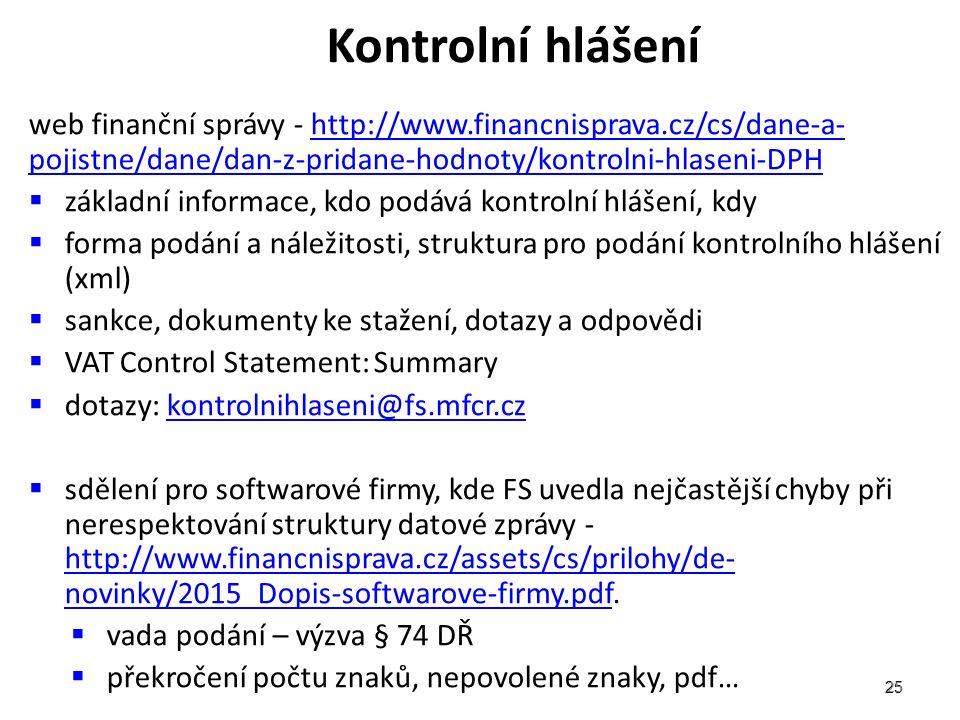 25 Kontrolní hlášení web finanční správy - http://www.financnisprava.cz/cs/dane-a- pojistne/dane/dan-z-pridane-hodnoty/kontrolni-hlaseni-DPHhttp://www