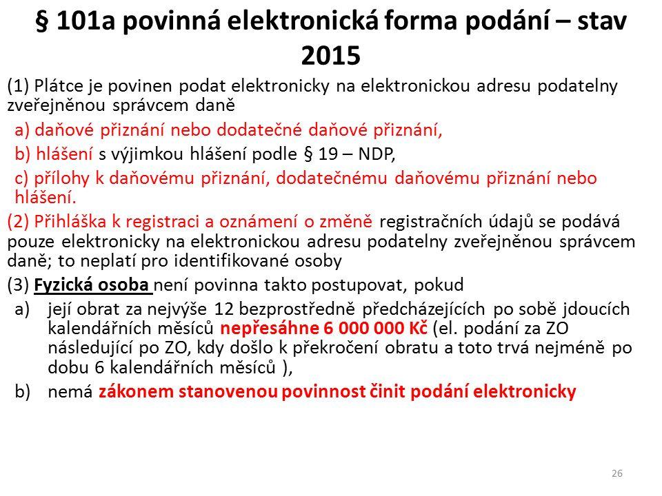 § 101a povinná elektronická forma podání – stav 2015 (1) Plátce je povinen podat elektronicky na elektronickou adresu podatelny zveřejněnou správcem d
