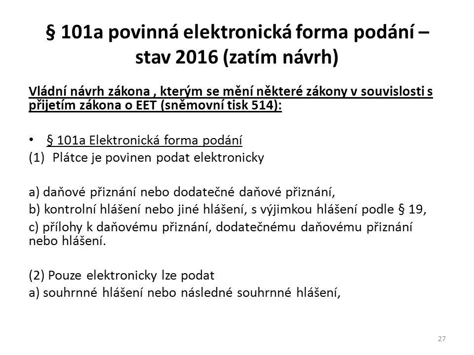 Vládní návrh zákona, kterým se mění některé zákony v souvislosti s přijetím zákona o EET (sněmovní tisk 514): § 101a Elektronická forma podání (1)Plát