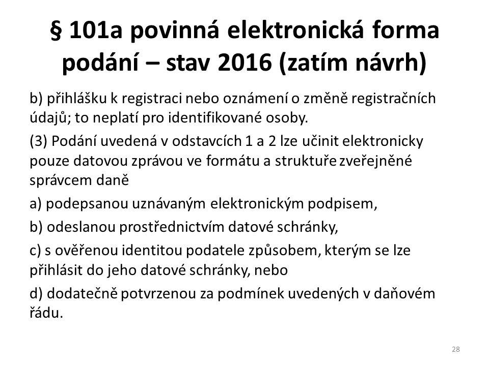 § 101a povinná elektronická forma podání – stav 2016 (zatím návrh) b) přihlášku k registraci nebo oznámení o změně registračních údajů; to neplatí pro