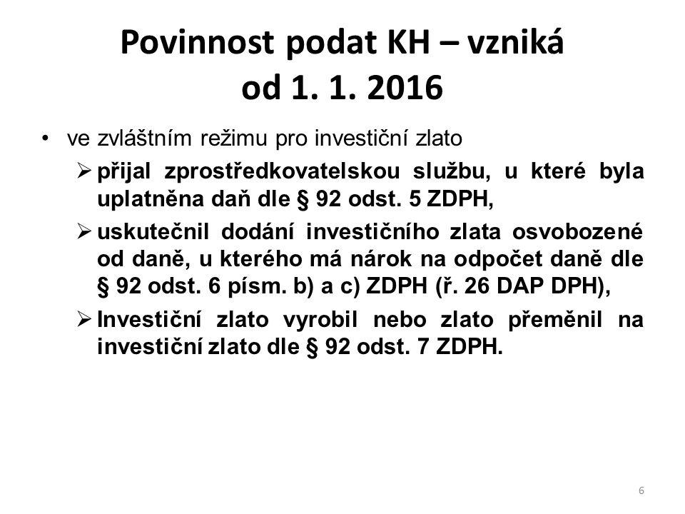 Povinnost podat KH – vzniká od 1. 1. 2016 ve zvláštním režimu pro investiční zlato  přijal zprostředkovatelskou službu, u které byla uplatněna daň dl