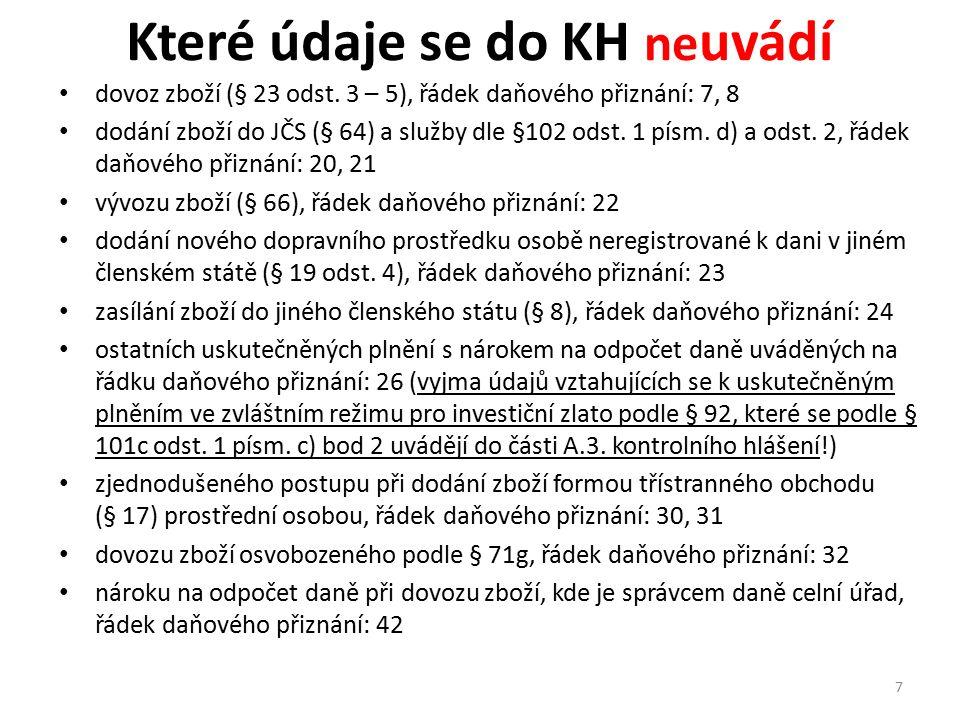 Které údaje se do KH ne uvádí dovoz zboží (§ 23 odst. 3 – 5), řádek daňového přiznání: 7, 8 dodání zboží do JČS (§ 64) a služby dle §102 odst. 1 písm.