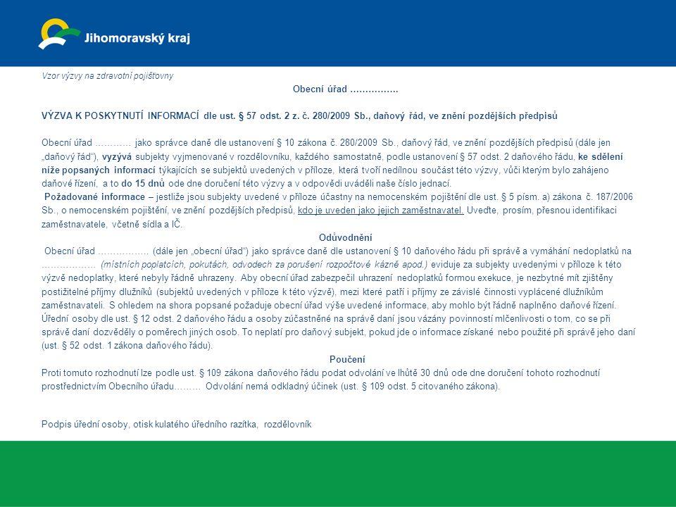 Vzor výzvy na zdravotní pojišťovny Obecní úřad ……………. VÝZVA K POSKYTNUTÍ INFORMACÍ dle ust. § 57 odst. 2 z. č. 280/2009 Sb., daňový řád, ve znění pozd